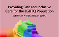 Amplifying LGBT Patient Experiences: Providing Safe & Inclusive Care for the LGBTQ Population - April 16, 2020 at 12 to 1 p.m.